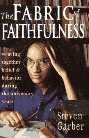 9780830819942: The Fabric of Faithfulness: Weaving Together Belief and Behavior During the University Years