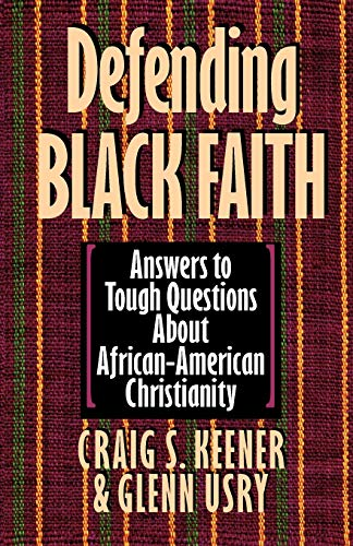 Defending Black Faith : Answers to Tough Questions about African-American Christianity
