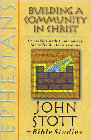 9780830820337: Ephesians: Building a Community in Christ (John Stott Bible Studies)