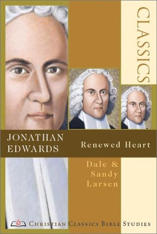 9780830820887: Jonathan Edwards: Renewed Heart (Christian Classics Bible Studies)