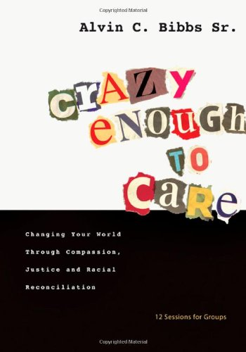 9780830821150: Crazy Enough to Care: Changing Your World Through Compassion, Justice and Racial Reconciliation