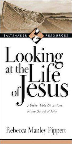 Looking at the Life of Jesus: 7 Seeker Bible Discussions on the Gospel of John (Saltshaker Resources Saltshaker Resources) (0830821228) by Rebecca Manley Pippert