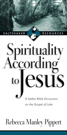 Spirituality According to Jesus: 8 Seeker Bible Discussions on the Gospel of Luke (Saltshaker Resources) (0830821252) by Rebecca Manley Pippert