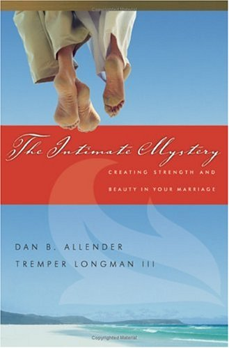 The Intimate Mystery: Creating Strength and Beauty in Your Marriage (INTIMATE MARRIAGE SERIES) (0830821317) by Dan B. Allender; Tremper Longman III
