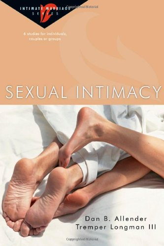 Sexual Intimacy (Intimate Marriage) (9780830821372) by Dan B. Allender; Tremper Longman III