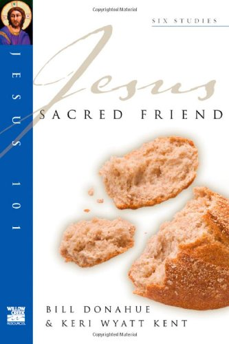 Sacred Friend (Jesus 101 Bible Studies) (083082152X) by Donahue, Bill; Kent, Keri Wyatt