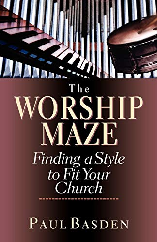 The Worship Maze: Finding a Style to Fit Your Church (0830822046) by Paul Basden