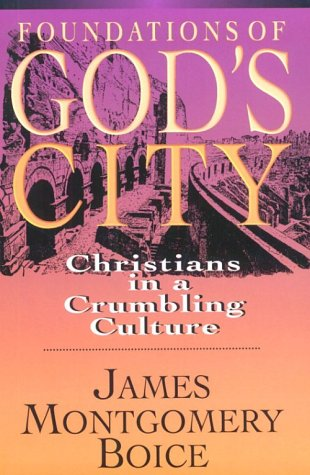 Foundations of God's City: Christians in a Crumbling Culture: Boice, James Montgomery