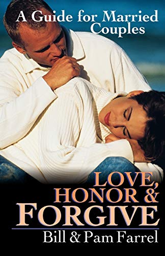 Love, Honor & Forgive: A Guide for: Bill Farrel, Pam