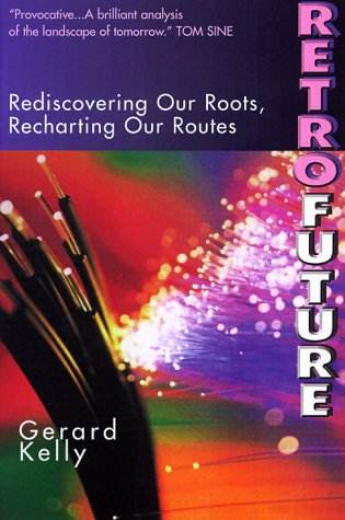 Retrofuture: Rediscovering Our Roots, Recharting Our Routes: Kelly, Gerard