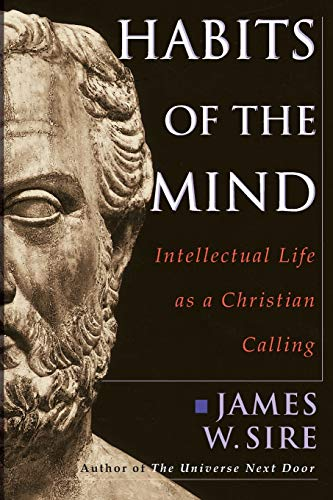 Habits of the Mind: Intellectual Life As: James W. Sire