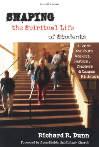 9780830822843: Shaping the Spiritual Life of Students: A Guide for Youth Workers, Pastors, Teachers & Campus Ministers