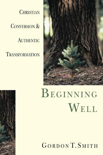 9780830822973: Beginning Well: Christian Conversion & Authentic Transformation