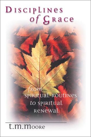 9780830822997: Disciplines of Grace: From Spiritual Routines to Spiritual Renewal