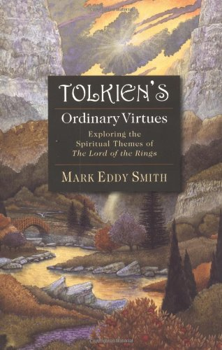 9780830823123: Tolkien's Ordinary Virtues : Exploring the Spiritual Themes of the Lord of the Rings