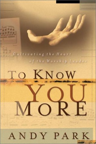 9780830823208: To Know You More: Cultivating the Heart of the Worship Leader