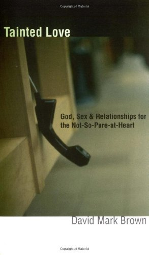 9780830823246: Tainted Love: God, Sex & Relationships for the Not-So-Pure-At-Heart
