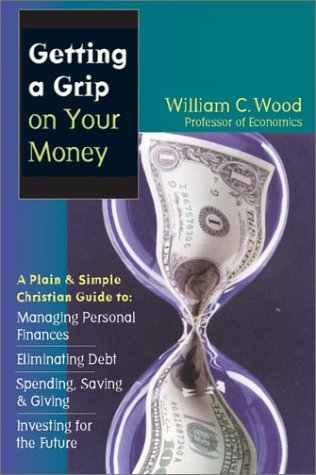 9780830823475: Getting a Grip on Your Money: A Plain & Simple Christian Guide to Managing Personal Finances, Eliminating Debt, Spending, Saving & Giving, Investing for the Future
