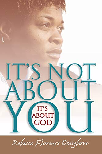 It's Not About You--It's About God: Rebecca Florence Osaigbovo