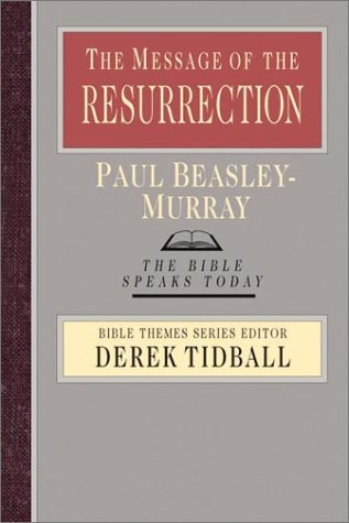 The Message of the Resurrection: Christ Is: Beasley-Murray, Paul