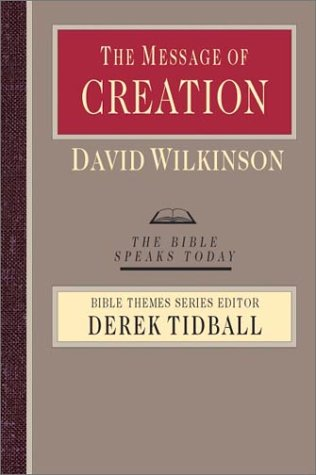 9780830824052: The Message of Creation: Encountering the Lord of the Universe (Bible Speaks Today: Bible Themes)