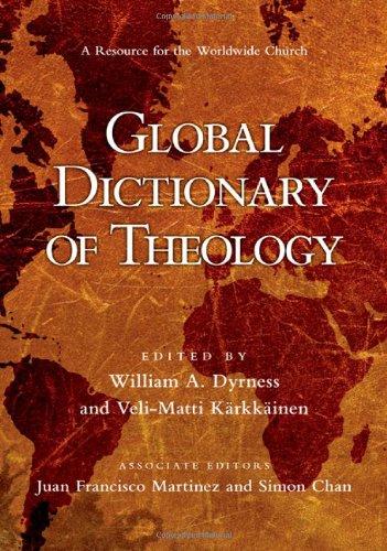 Global Dictionary of Theology: a Resource for the Worldwide Church (Hardback): Juan F. Martinez