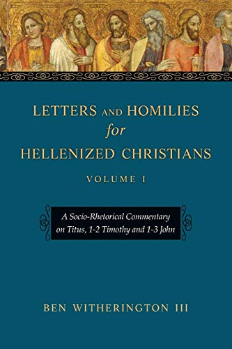9780830824571: Letters and Homilies for Hellenized Christians: A Socio-Rhetorical Commentary on Titus, 1-2 Timothy and 1-3 John