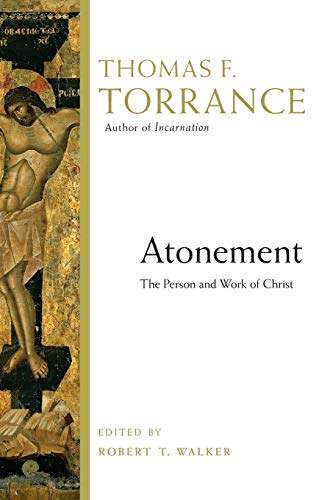 Atonement: The Person and Work of Christ: Thomas F. Torrance