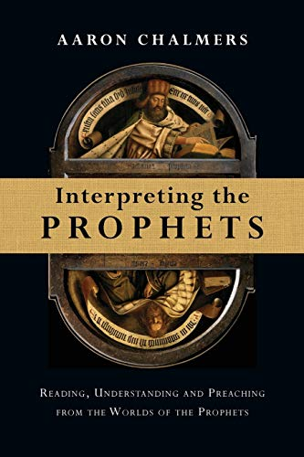 9780830824687: Interpreting the Prophets: Reading, Understanding and Preaching from the Worlds of the Prophets