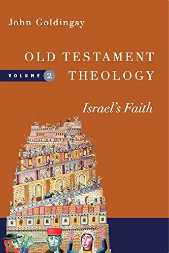 Old Testament Theology, Volume 2: Israel's Faith: Goldingay, John