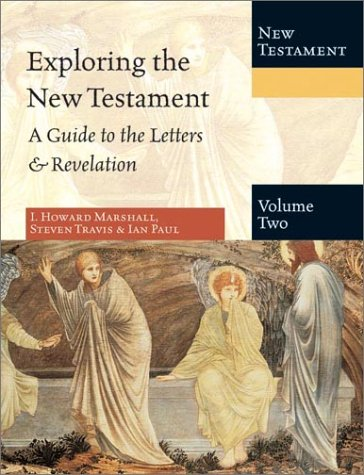 Exploring the New Testament, Volume 2: A Guide to the Letters & Revelation: Marshall, I. Howard...