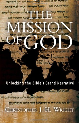 The Mission of God: Unlocking the Bible's Grand Narrative (0830825711) by Christopher J. H. Wright