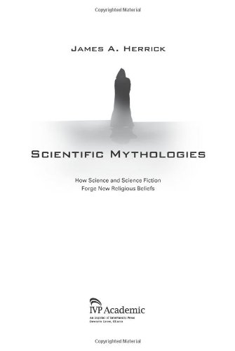9780830825882: Scientific Mythologies: How Science and Science Fiction Forge New Religious Beliefs