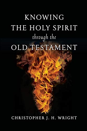Knowing the Holy Spirit Through the Old Testament: Christopher J. H. Wright