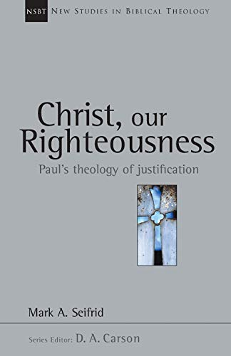 9780830826094: Christ, Our Righteousness: Paul's Theology of Justification (New Studies in Biblical Theology)