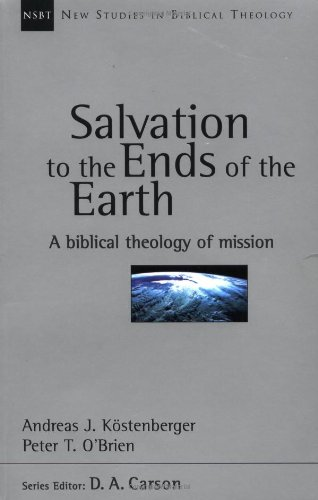 Salvation to the Ends of the Earth: A Biblical Theology of Mission (New Studies in Biblical Theology No. 11) (0830826114) by Andreas J. Kostenberger; Peter T. O'Brien