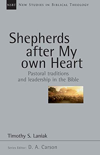 9780830826216: Shepherds After My Own Heart: Pastoral Traditions and Leadership in the Bible (New Studies in Biblical Theology)