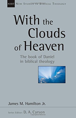 9780830826339: With the Clouds of Heaven: The Book of Daniel in Biblical Theology (New Studies in Biblical Theology)