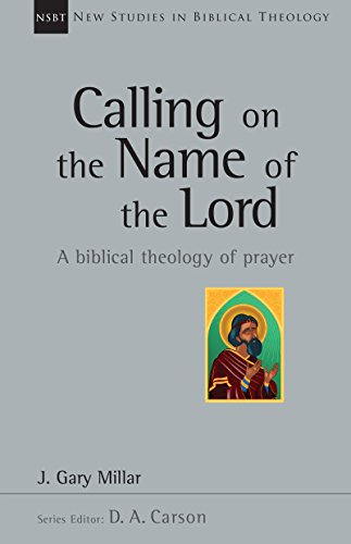 9780830826391: Calling on the Name of the Lord: A Biblical Theology of Prayer (New studies in Biblical Theology, No. 38)