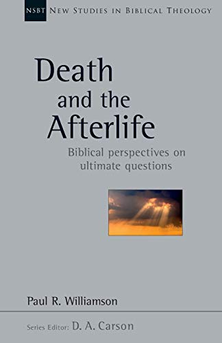 Death and the Afterlife: Biblical Perspectives on Ultimate Questions (New Studies in Biblical ...