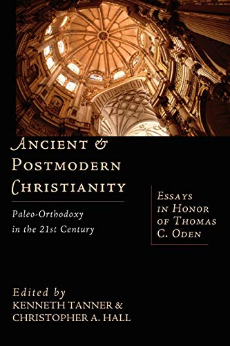 9780830826544: Ancient & Postmodern Christianity: Paleo-Orthodoxy in the 21st Century--Essays In Honor of Thomas C. Oden
