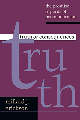 Truth or Consequences: The Promise & Perils of Postmodernism (0830826572) by Erickson, Millard J.