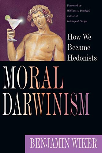 Moral Darwinism: How We Became Hedonists (0830826661) by Benjamin Wiker