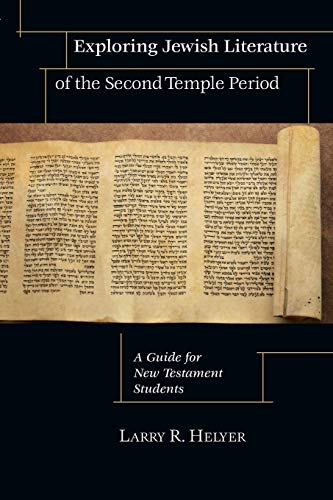 Exploring Jewish Literature of the Second Temple Period: A Guide for New Testament Students (...