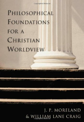 Philosophical Foundations for a Christian Worldview: J. P. Moreland; William Lane Craig