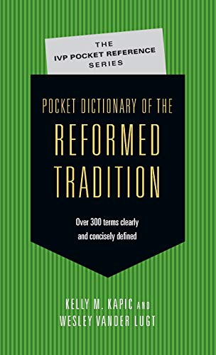 Pocket Dictionary of the Reformed Tradition (IVP Pocket Reference) (0830827080) by Kelly M. Kapic; Wesley Vander Lugt