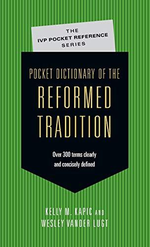Pocket Dictionary of the Reformed Tradition (IVP Pocket Reference) (0830827080) by Kapic, Kelly M.; Lugt, Wesley Vander