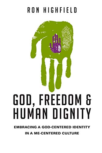 9780830827114: God, Freedom & Human Dignity: Embracing a God-Centered Identity in a Me-Centered Culture