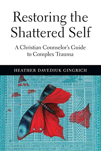 9780830827121: Restoring the Shattered Self: A Christian Counselor's Guide to Complex Trauma
