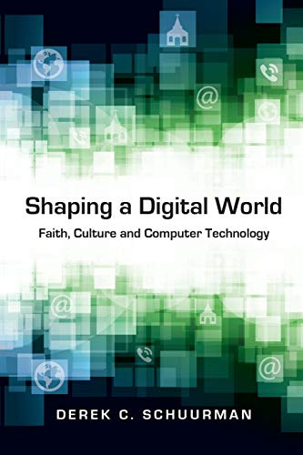9780830827138: Shaping a Digital World: Faith, Culture and Computer Technology